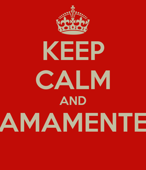 KEEP CALM AND AMAMENTE