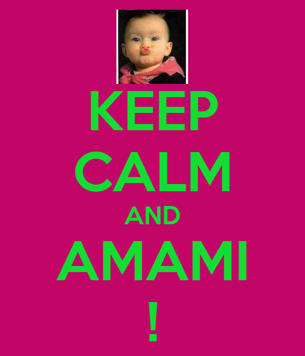 KEEP CALM AND AMAMI !