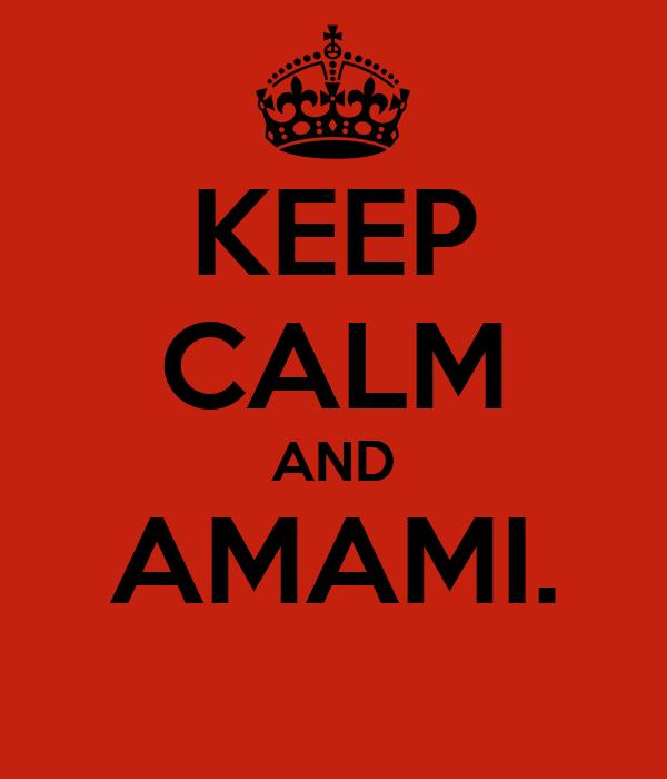 KEEP CALM AND AMAMI.