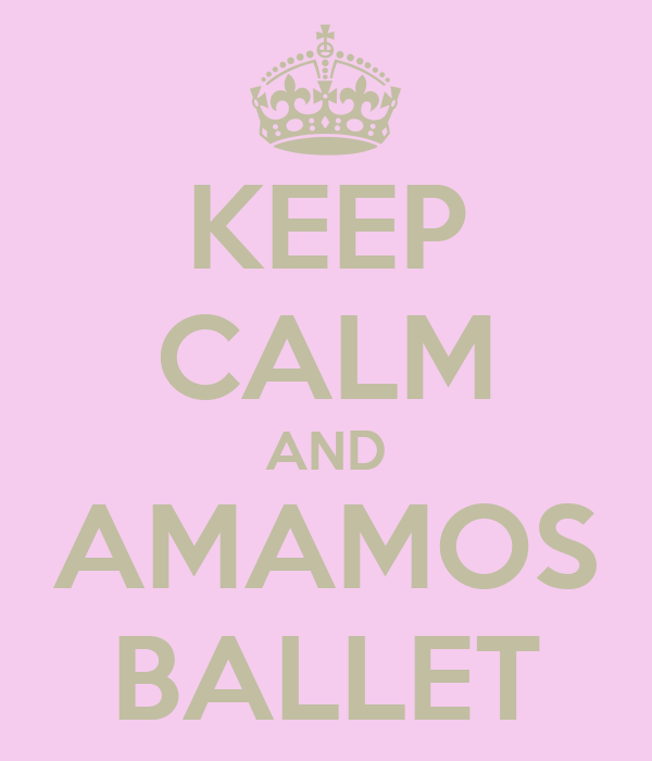 KEEP CALM AND AMAMOS BALLET