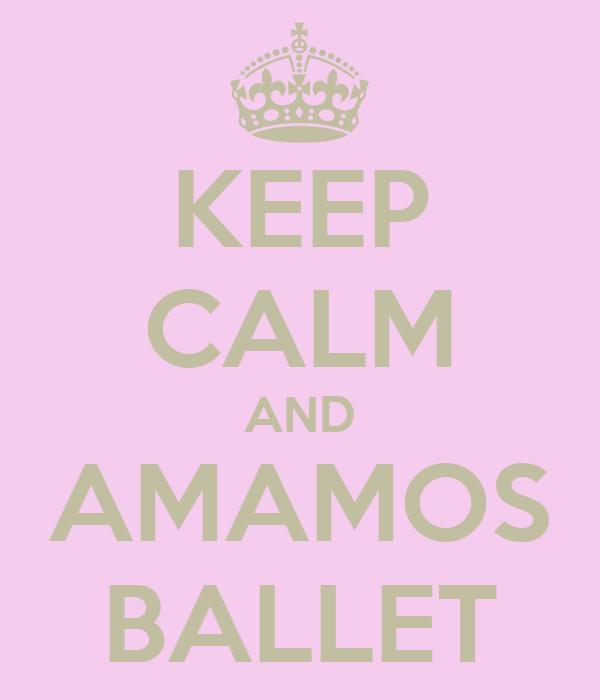 KEEP CALM AND AMAMOS BALLET