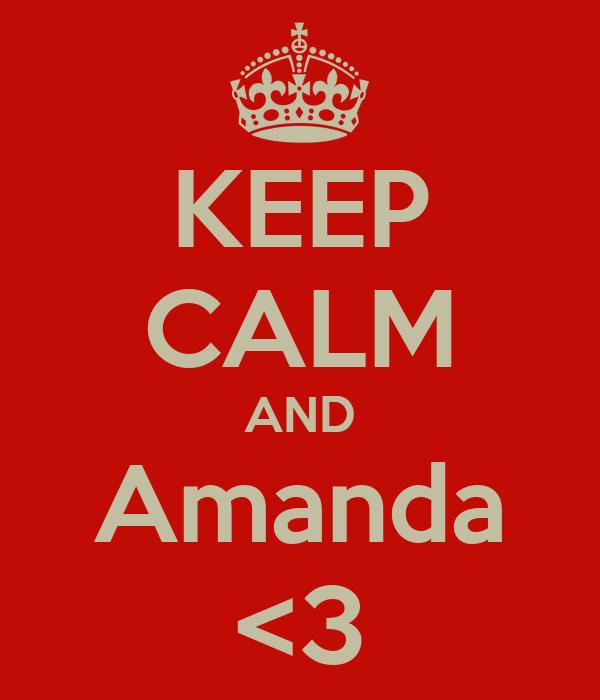 KEEP CALM AND Amanda <3