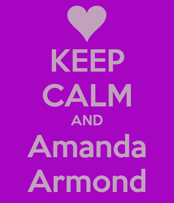 KEEP CALM AND Amanda Armond
