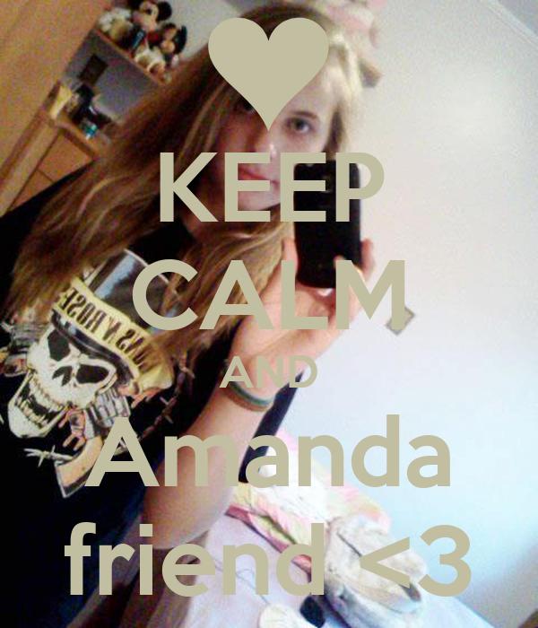 KEEP CALM AND Amanda friend <3