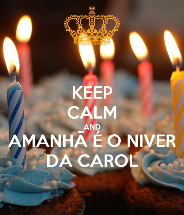 KEEP CALM AND AMANHÃ É O NIVER DA CAROL