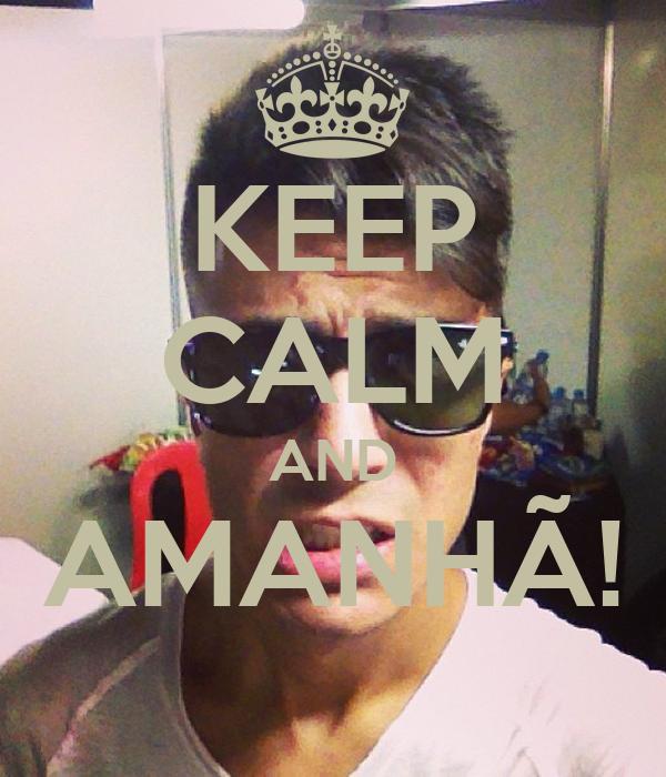 KEEP CALM AND AMANHÃ!