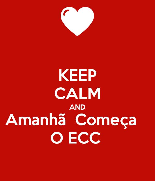 KEEP CALM AND Amanhã  Começa    O ECC