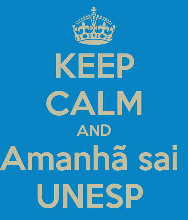 KEEP CALM AND Amanhã sai  UNESP
