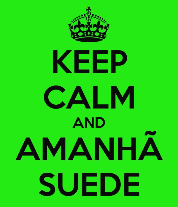 KEEP CALM AND AMANHÃ SUEDE
