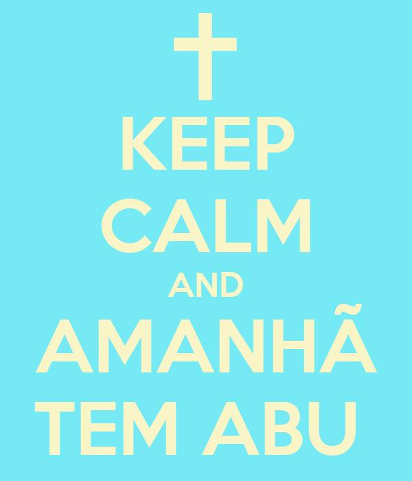KEEP CALM AND AMANHÃ TEM ABU