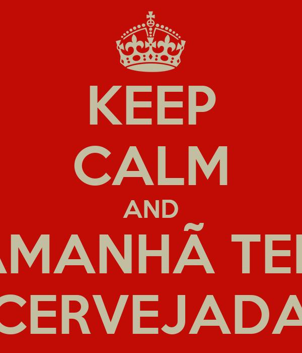 KEEP CALM AND AMANHÃ TEM CERVEJADA