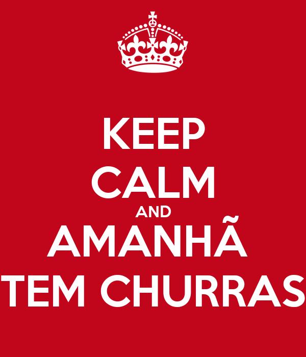 KEEP CALM AND AMANHÃ  TEM CHURRAS