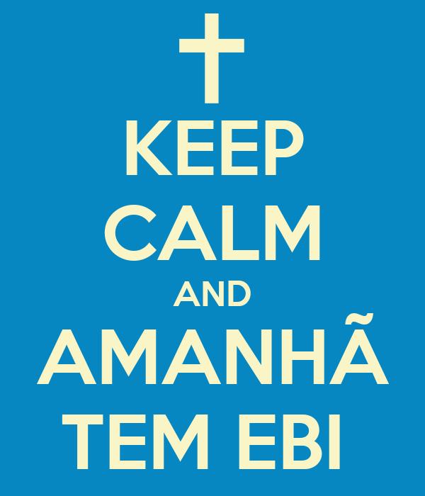 KEEP CALM AND AMANHÃ TEM EBI