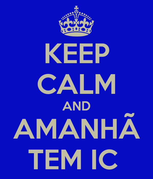 KEEP CALM AND AMANHÃ TEM IC