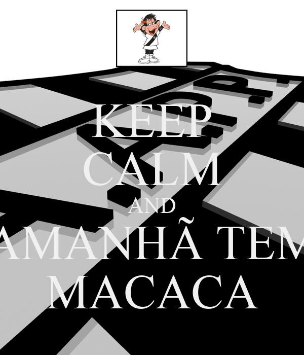 KEEP CALM AND AMANHÃ TEM MACACA