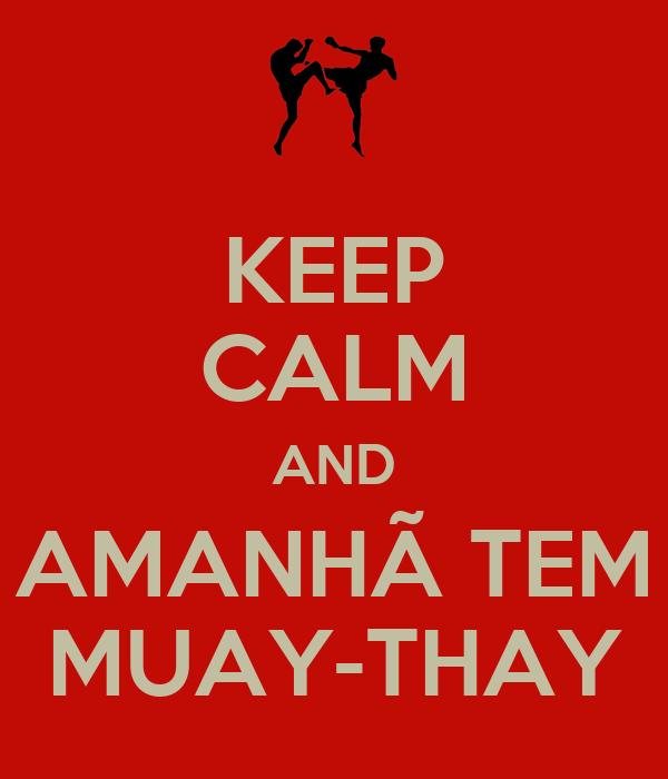 KEEP CALM AND AMANHÃ TEM MUAY-THAY