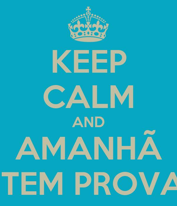 KEEP CALM AND AMANHÃ   TEM PROVA