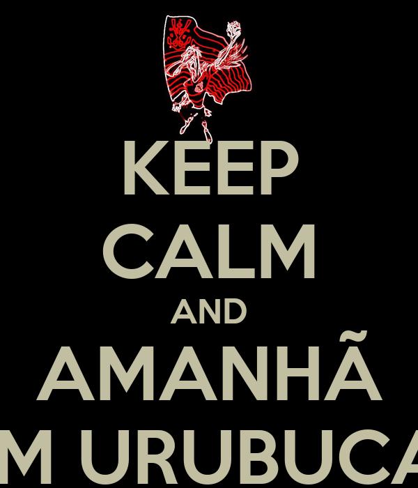 KEEP CALM AND AMANHÃ TEM URUBUCAM