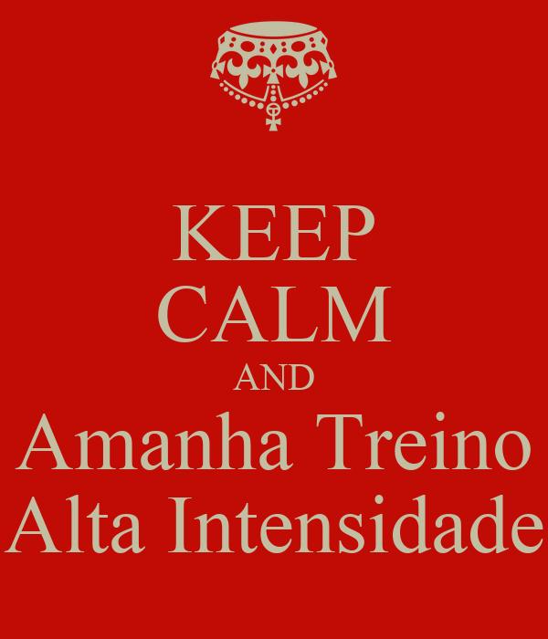 KEEP CALM AND Amanha Treino Alta Intensidade