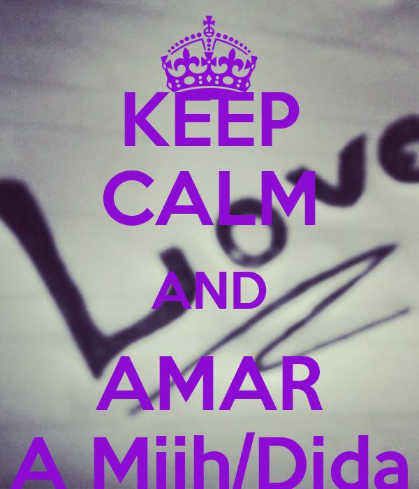 KEEP CALM AND AMAR A Miih/Dida