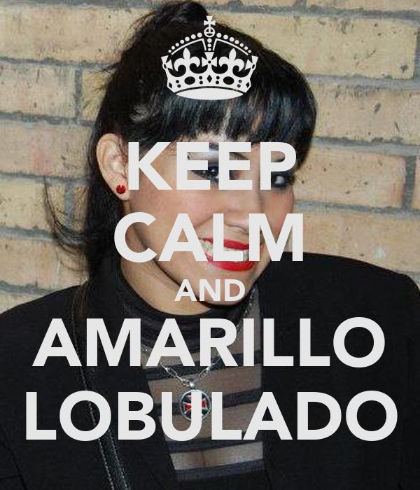 KEEP CALM AND AMARILLO LOBULADO