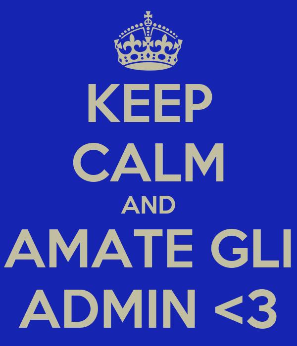KEEP CALM AND AMATE GLI ADMIN <3