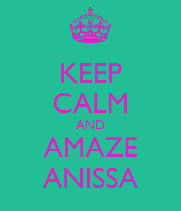 KEEP CALM AND AMAZE ANISSA
