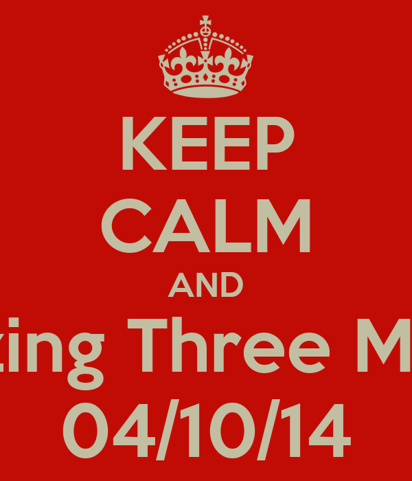 KEEP CALM AND Amazing Three Months 04/10/14