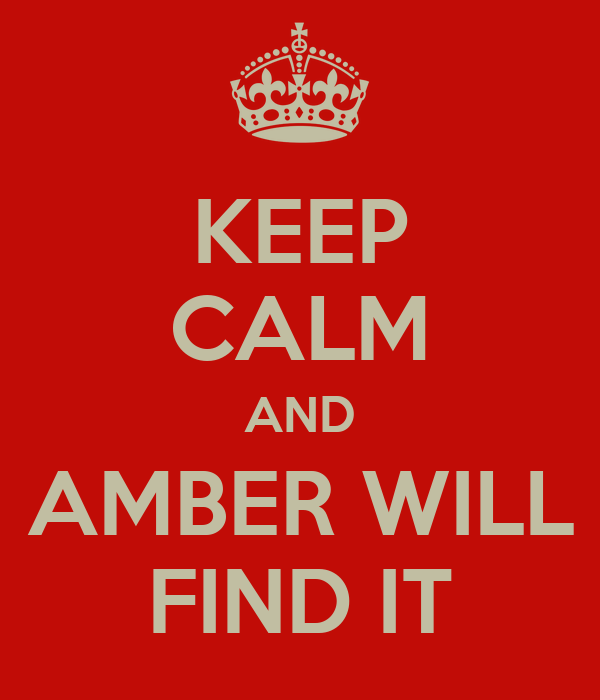 KEEP CALM AND AMBER WILL FIND IT