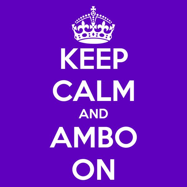 KEEP CALM AND AMBO ON
