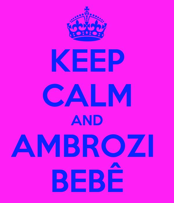 KEEP CALM AND AMBROZI  BEBÊ