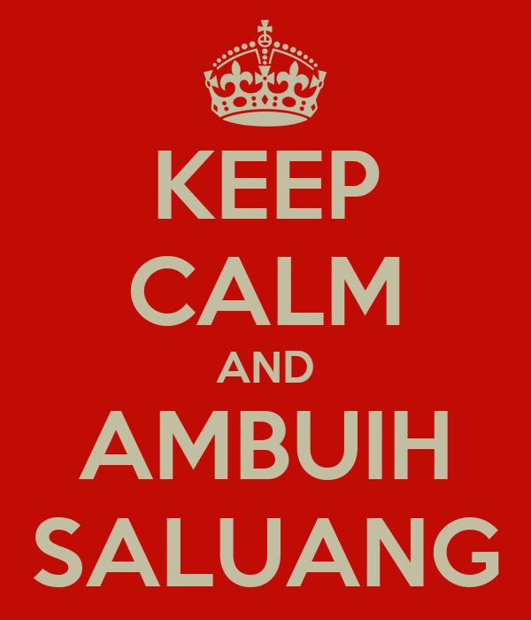 KEEP CALM AND AMBUIH SALUANG