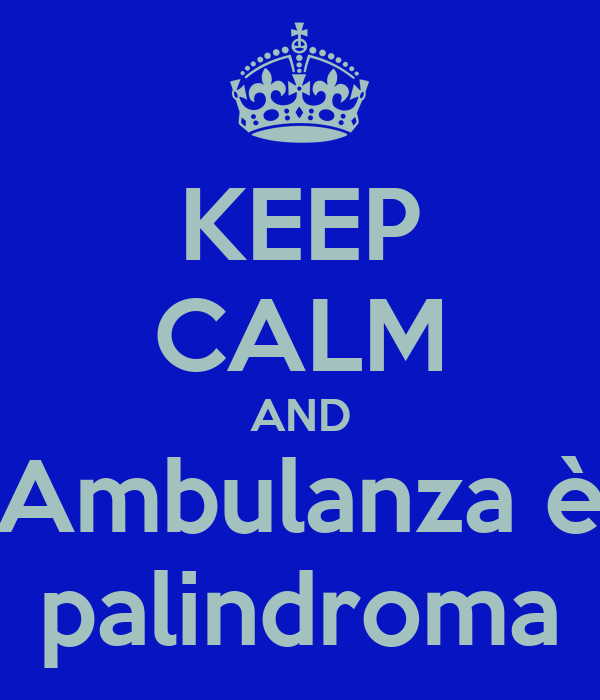 KEEP CALM AND Ambulanza è palindroma
