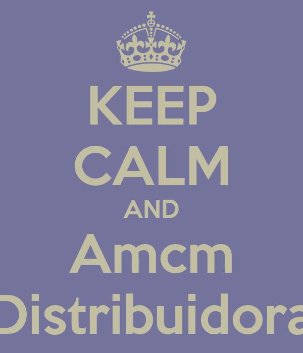KEEP CALM AND Amcm Distribuidora