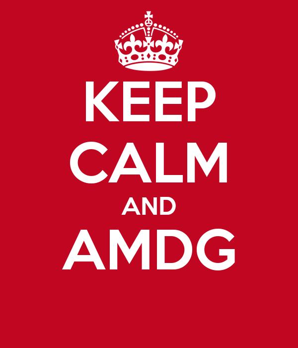 KEEP CALM AND AMDG