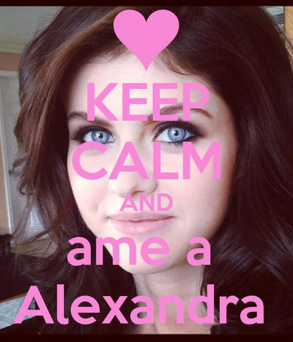 KEEP CALM AND ame a  Alexandra