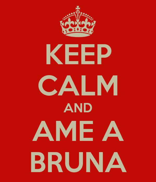 KEEP CALM AND AME A BRUNA