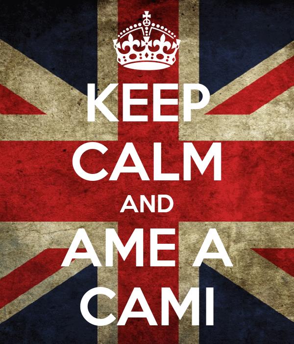 KEEP CALM AND AME A CAMI