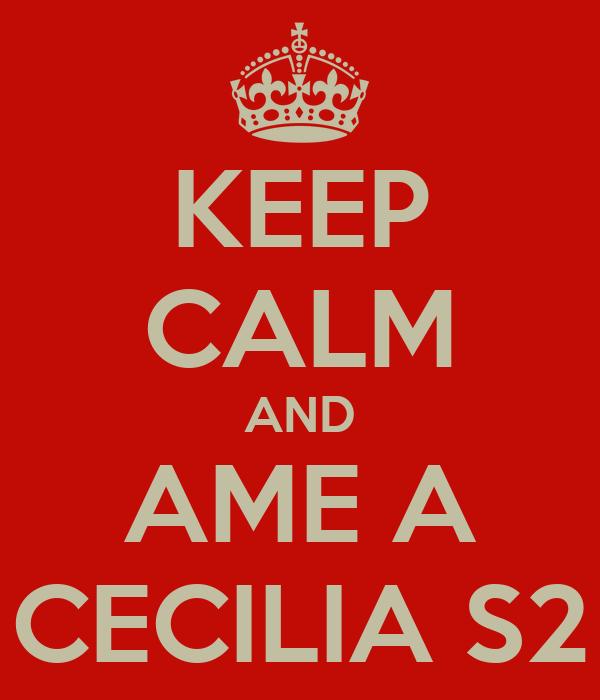 KEEP CALM AND AME A CECILIA S2