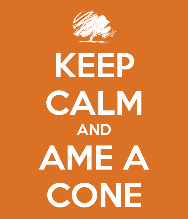 KEEP CALM AND AME A CONE