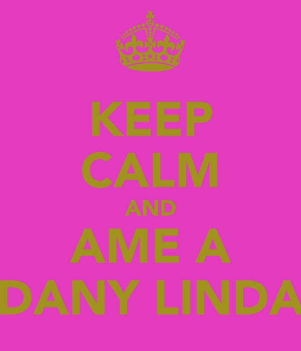 KEEP CALM AND AME A DANY LINDA