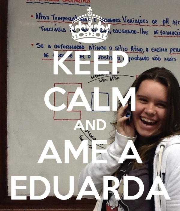 KEEP CALM AND AME A EDUARDA