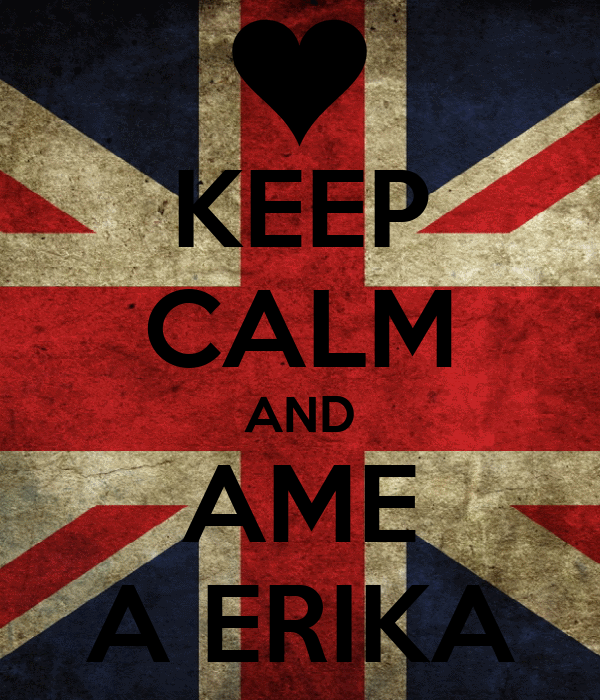 KEEP CALM AND AME A ERIKA