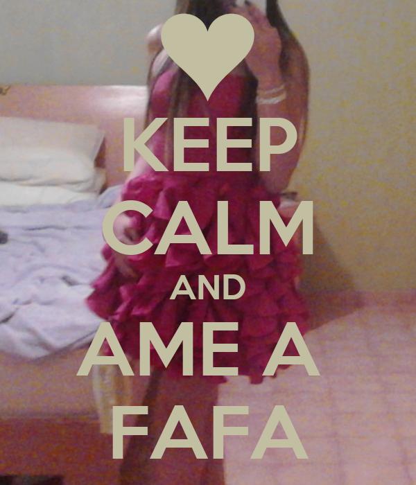 KEEP CALM AND AME A  FAFA