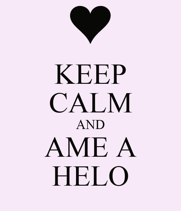 KEEP CALM AND AME A HELO