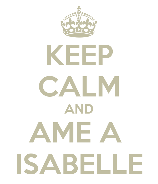 KEEP CALM AND AME A  ISABELLE