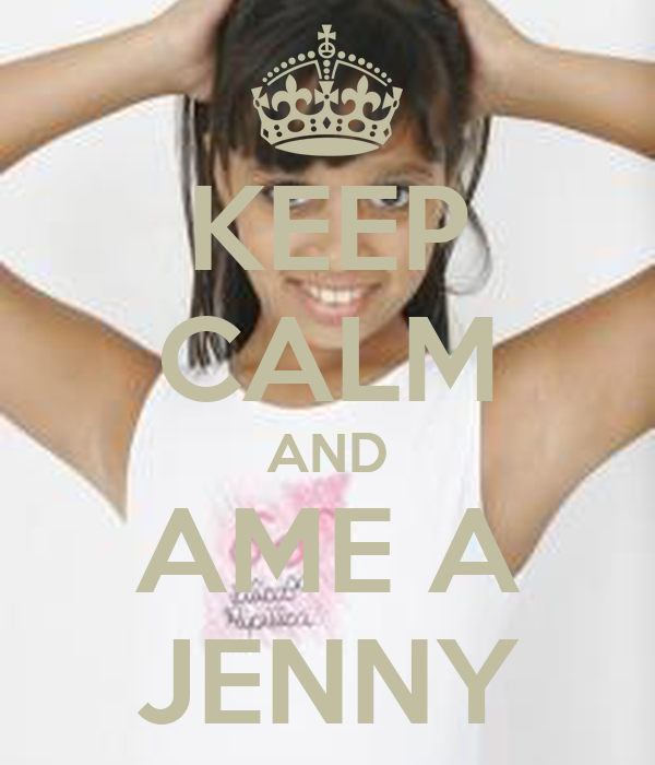 KEEP CALM AND AME A JENNY