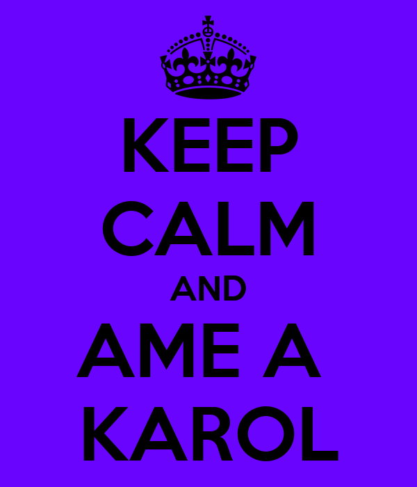 KEEP CALM AND AME A  KAROL