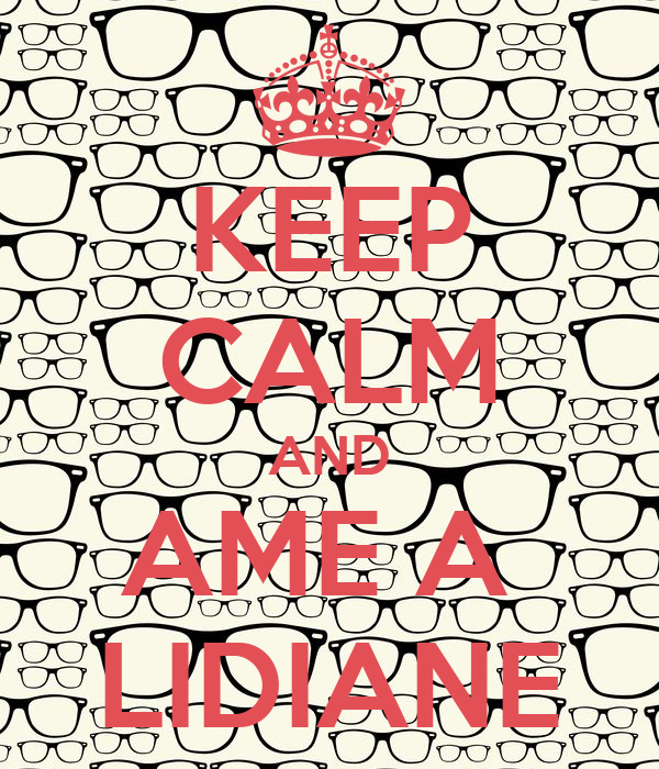 KEEP CALM AND AME A  LIDIANE