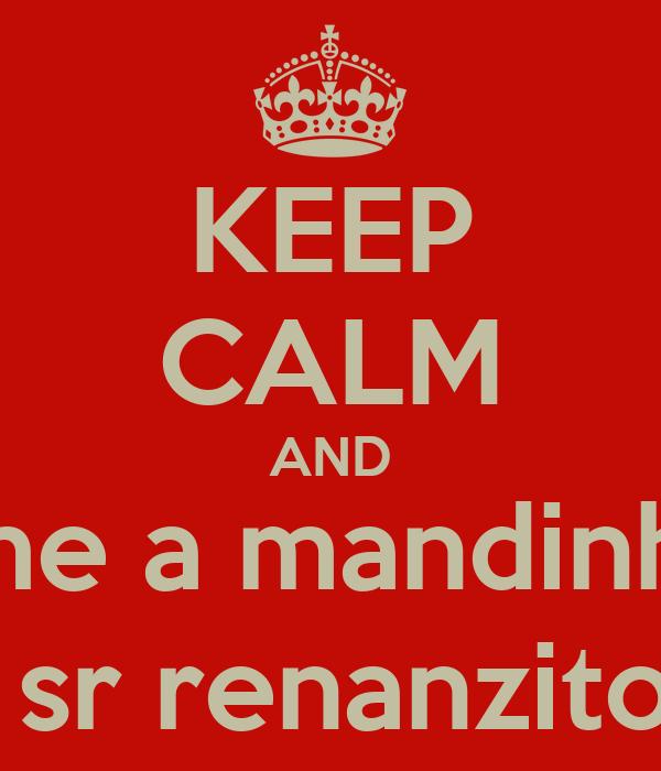 KEEP CALM AND ame a mandinha,  sr renanzito